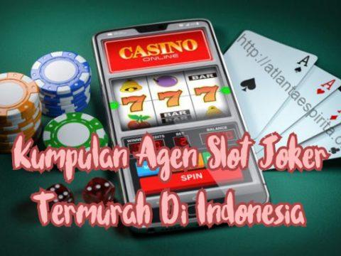 Kumpulan Agen Slot Joker Termurah Di Indonesia