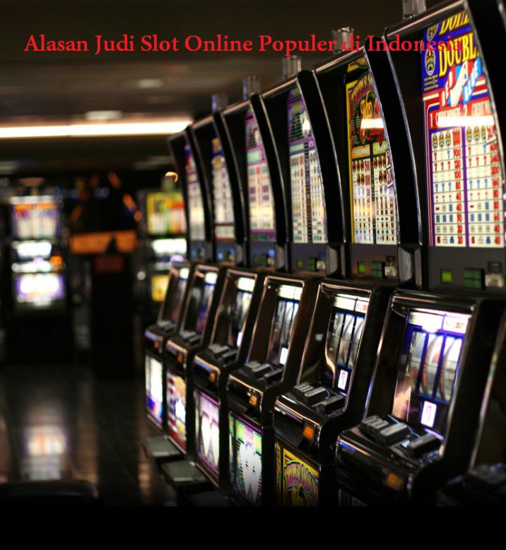 Alasan Judi Slot Online Populer di Indonesia