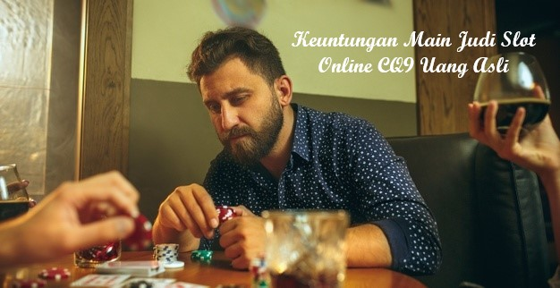 Keuntungan Main Judi Slot Online CQ9 Uang Asli