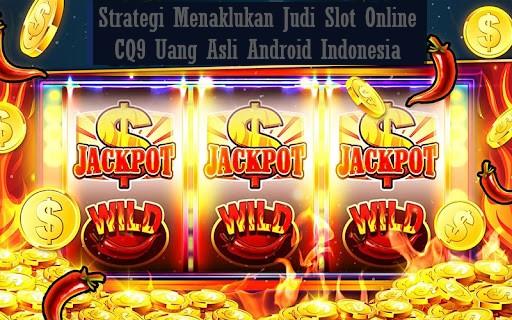 Strategi Menaklukan Judi Slot Online CQ9 Uang Asli Android Indonesia